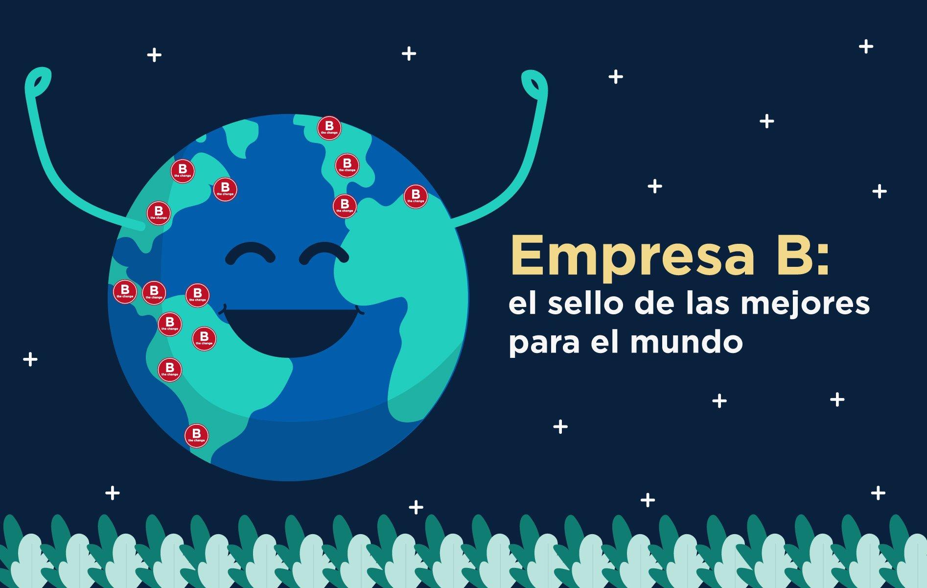"""Dibujo animado de la tierra, sonriente y con brazos en alto, y con texto """"Empresa B: el sello de las mejores empresas para el mundo"""""""